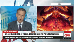 """Amazon, cnn.com, and Reddit: HELL  LIVE VIA SKYPE FROM HELL  WE ASK DIABLO LORD OF TERROR, TO WEIGH IN ON THE PRESIDENTS WORDS  CNN  HIS NEW BOOK """"WHY YOU SHOULD KILL ALL HUMANS"""" AVAILABLE ON AMAZON  6:14 AM PT  CN HITLERS GHOST NEXT WEEK"""