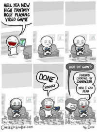 Emo, Memes, and The Game: HELL YEA NEW  HIGH FANTASY  ROLE PLAyING  VIDED GAME  BEAT THE GAME?  DONE  FINISHED  CREATING MY  CHARACTER  INALY  NOW I CAN  PLAY  CHEERUP Ene Ko.com  by ENzo Cheer Up, Emo Kid Comics