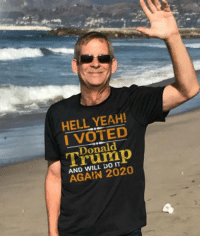Do It Again, Yeah, and Hell: HELL YEAH!  I VOTED  ald  AND WILL DO IT  AGAIN 2020