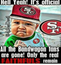 Truth: Hell Yeah! S official  All the bandwagon fans  are gone! Only the real  remain Truth