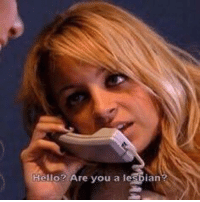 Hello? Are you a lesbian?