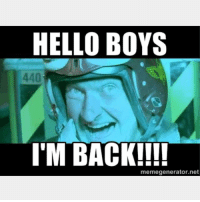 When they see me walking back in the theater for a second day in a row.: HELLO BOYS  I'M BACK!!!!  memegenerator.net When they see me walking back in the theater for a second day in a row.