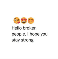 Hello, Memes, and 🤖: Hello broken  people, I hope you  stay strong.