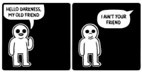 <p>20+ Deliciously Demented Comics From Mr. Lovenstein</p>: HELLO DARKNESS,  MY OLD FRIEND  IAIN'T YOUR  FRIEND <p>20+ Deliciously Demented Comics From Mr. Lovenstein</p>
