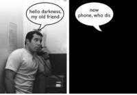 I can't stop laughing at this...😂😂😂: hello darkness,  my old friend  new  phone, who dis I can't stop laughing at this...😂😂😂