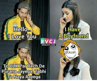 Hello, Memes, and 🤖: Hello  Have  A Boytriend  Love You  RVC J  WWW. RVCJ.COM  RCA  To OLX  Bech De  Purana Javega Tabhi  To Naya Aayega Haha! Lol! rvcjinsta