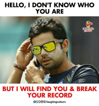 #ViratKohli: HELLO, I DON'T KNOW WHO  YOU ARE  AUGHING  BUT I WILL FIND YOU & BREAK  YOUR RECORD  0000 B/laughingcolours #ViratKohli