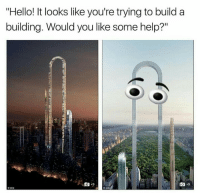 "Hello, Help, and Build A: ""Hello! It looks like you're trying to build a  building. Would you like some help?""  olio"