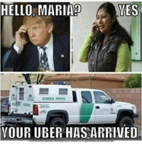 Hello, Uber, and Mes: HELLO, MARIA?  MES  BORDER PATROL  PATOL  VOUR UBER HASARRIVED