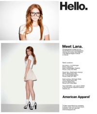 American Apparel: Hello.  Meet Lana.  Photographed in Spain by our  the Unisex  in Comet.  Ann Arbor-U of Michigan  619 E. Liberty St  Oak-  Avenue  Michigan State  115 E  Text AASTORE+zip code to 23000  to find American Apparel locations  nearest you.  American Apparel  To learn more about our company,  to shop online, and to find all store  locations, visit our web site: