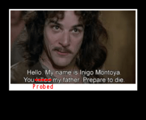 MY NAME IN INIGO MONTOYA YOU'RE DONE YOUR WORK GET THE FUCK