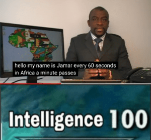 Africa, Hello, and Memes: | hello my name is Jamar every 60 seconds  in Africa a minute passes  Intelligence 100 Wow there goes my hero via /r/memes https://ift.tt/2YiwFHd