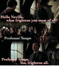 Gryffindor, Hello, and Hermione: Hello Neville,  what frightens you most of all?  lerdaily  Professor Snape  Professor Snape.  Yes, frightens all. What frightens you the most? . . . . . . . . __________________________________________________ __________________________________________________ hogwartsishome harrypotter potter potterhead wizardingworld wizardingworldofharrypotter gryffindor hufflepuff slytherin ravenclaw hogwarts hogwartsismyhome hermione sharethemagic hermionegranger ronweasley lordvoldemort voldemort harrypotterfacts hpfacts snape dracomalfoy nevillelongbottom hp jkrowling fandom emmawatson fantasticbeasts fbawtft