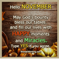 Blessed, God, and Hello: Hello NOVEMBER  May God's bounty  bless our tables  and fill our lives with  moments  and  Miracles.  e Type  YES  if you agree  Women Working.com
