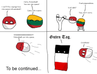 Lithuaniaball helps Polandball into space.: Hello, Polandball!  You can into space  I can?! Plox sayings how  into space Lithuaniaball!  Come with manim.  WEEEEEEEEEEEEEEEEE!!!  Polandball can into space  To be continued  s of safe?  Guten Tag.  Final preparations  Taip, don't worry.  O KURWA! Lithuaniaball helps Polandball into space.
