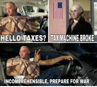 "Dank, Hello, and Meme: HELLO TAXES?  TAX MACHINE BROKE  INCOMPREHENSIBLE, PREPARE FOR WAR <p>Happy 🅱️ndependece Day (by rebel147 ) via /r/dank_meme <a href=""http://ift.tt/2tIxUAm"">http://ift.tt/2tIxUAm</a></p>"