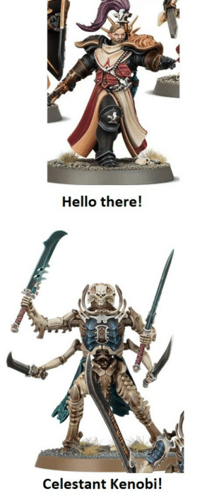 knight-of-erpelhort:The Meme Is Complete: Hello there!  Celestant Kenobi! knight-of-erpelhort:The Meme Is Complete