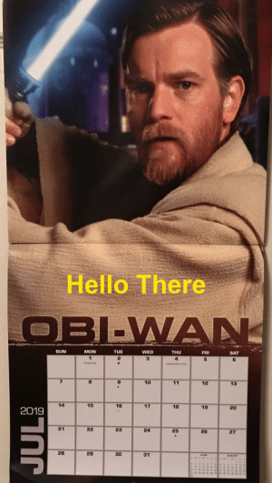 Whenever this month's calendar picture is Obi-Wan: Hello There  OBI-WAN  SUN  MON  TUE  WED  THU  FRI  SAT  3  4  Canada Day  Independence Day  7  10  11  13  14  15  16  17  18  19  20  2019  U  21  22  25  26  27  29  JUNE  AUGUST  FS  SMTW  1 23  4 56 2  Q10 112 3 14 15 12 1314 i5 17  10 17 t9 20 21 22 1 021 22 2324  g 24 25 26 27 28 29 5 26 27 28 29 30 3  12  24  31  N.  23  30  28 Whenever this month's calendar picture is Obi-Wan