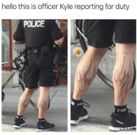Hello, Police, and For: hello this is officer Kyle reporting for duty  POLICE