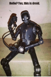 droid: Hello Yes, this is droid.