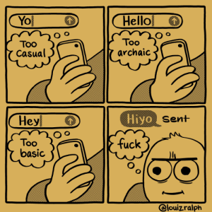 [OC] Have a kickass weekend all!: Hello  Yo  Too  TOo  Casual  archaic  Hiyo Sent  Hey  fuck  Too  basic  @louizralph [OC] Have a kickass weekend all!