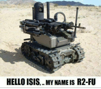 Sent in the MOAB, we are now sending R2-FU TO finish them off!: HELLOISIS, MY NAMEIS R2-FU Sent in the MOAB, we are now sending R2-FU TO finish them off!