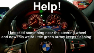 Weird, Arrow, and Help: Help!  100120 140 160  80  180  Limin x 1000  km/h  60  40  20  2200  240  5  READY  260a  +33.0·C  15:56  I knocked something near the steering-wheel  and now this weird little green arrow keeps flashing!  LIM I'm seriously freaking out here, people!