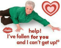 Help, Fallen, and You: help!  and I can't get up!  I've fallen for you