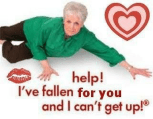 i-cant-get: help!  and I can't get up!  've fallen for you