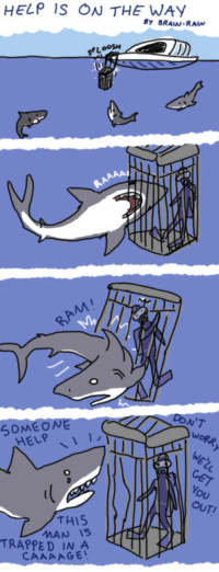 Target, Tumblr, and Shark: HELP IS ON THE WAY  By BRAIN-RAIN  Loos,  AAp  SOMEON  HELP、I ,,  OU  OUTI  THIS  MAN 1S  TRAPPE있NEA  CAAAAGE brain-rain:  He was just trying to help, and y'all have to go and jab him in the gills. Not cool. A Shark Week 2011 comic drawn by YOURS TRULY. 3