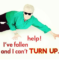 Turn Up, Help, and Fallen: help!  I've fallen  and I can't TURN UP.