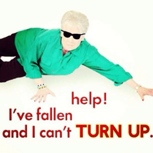 Turn Up, Help, and Fallen: help!  Ive fallen  and I can't TURN UP.