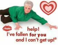 Memes, 🤖, and Fallen: help!  I've fallen for you  and I can't get up! Snapchat: Dankmemesgang  IG: Stockimagememes