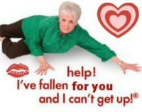Help, Fallen, and You: help!  I've fallen for you  and I can't get up!
