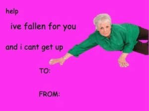Help, Fallen, and You: help  ive fallen for you  and i cant get up  TO:  FROM