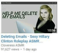 Asmr: HELP ME DELETE  MY EMAILS  10.06  Deleting Emails Sexy Hillary  Clinton Roleplay ASMR.  Cloveress ASMR  91,627 views  1 day ago