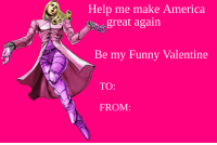 funny valentines: Help me make America  great again  Be my Funny Valentine  TO:  FROM: