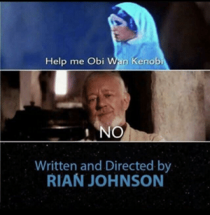 No Hope 4 U: Help me Obi Wan Kenob  NO  Written and Directed by  RIAN JOHNSON No Hope 4 U