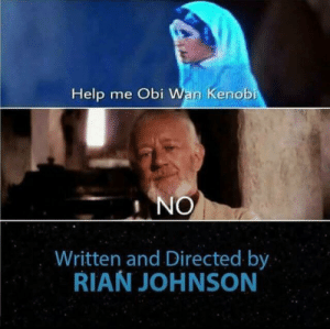 Best Director in the world: Help me Obi Wan Kenobi  1 NO  Written and Directed by  RIAN JOHNSON Best Director in the world