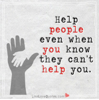 Love, Memes, and Help: Help  people  even when  you know  they can't  help you.  Like Love Quotes.com Count your blessings...