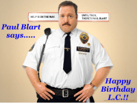 RT @notfunnysarah: Happy Birthday!! @LaziestCanine: HELP  S ON THE WAY.  Paul Blart  says.....  UNTIL THEN  THERE'S PAUL BLART  IN THEATERS  Happy  Birthday RT @notfunnysarah: Happy Birthday!! @LaziestCanine