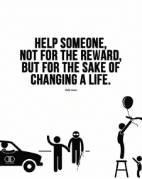 Community, Life, and Memes: HELP SOMEONE.  NOT FOR THE REWARD.  BUT FOR THE SAKE OF  CHANGING A LIFE  Daily Dose You have the power to impact your community. Don't forget that. ❤️ @timkarsliyev