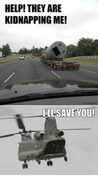 Military Memes: HELP! THEY ARE  KIDNAPPING ME!  ILL SAVE YOU! Military Memes