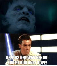 Game of Thrones Memes -LordofLion: HELP US OBI WAN KENOBI  YOURE OUR ONLY HOPE! Game of Thrones Memes -LordofLion