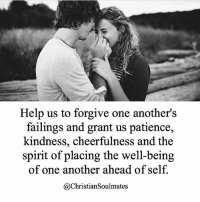 Tag your loved one 💑: Help us to forgive one another's  failings and grant us patience,  kindness, cheerfulness and the  spirit of placing the well-being  of one another ahead of self.  @Christiansoulmates Tag your loved one 💑