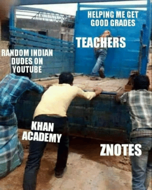 College be like by coding94 MORE MEMES: HELPING ME GET  GOOD GRADES  TEACHERS  RANDOM INDIAN  DUDES ON  YOUTUBE  KHAN  ACADEMY  ZNOTES College be like by coding94 MORE MEMES