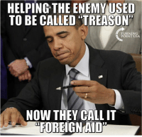"""Memes, Treason, and 🤖: HELPING THE ENEMY USED  TO BE CALLED TREASON""""  TURNING  POINT USA.  NOW THEY CALL IT  FOREIGN AID #EndOfAnError #BigGovSucks"""