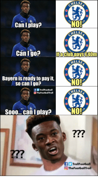 Chelsea, Football, and Memes: HELSA  NO!  HELS  CanI play?  Can Igo?  If a clubpays £40m  HELS  Bayern is ready to pay it,  so can I go?  f画Trol!Football  @TheFootballTroll  ELSE  SooocaIplavaNO!  7  27?  yTrollFootball  回TheFootballTroll What happened between Hudson Odoi and Chelsea (Credits:  @cs_fcbm ) https://t.co/ZXd5Re6R87