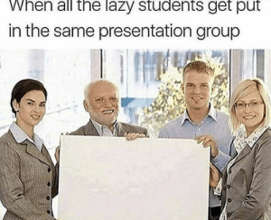 Af, Dank, and Lazy: hen all the lazy students get put  in the same presentation group True af by samlombardo_97 MORE MEMES