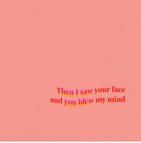 Saw, Mind, and Face: hen I saw your face  and you blew my mind